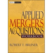 Applied Mergers and Acquisitions Workbook by Robert F. Bruner