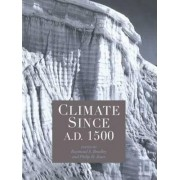 Climate Since A.D.1500 by R. S. Bradley