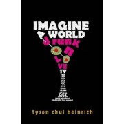 Imagine A World Drunk on Love by Tyson Heinrich