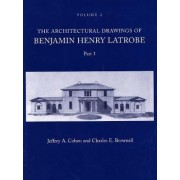 The Architectural Drawings of Benjamin Henry Latrobe: Volume 2, Part 1 & 2 by Benjamin Henry Latrobe