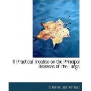 A Practical Treatise on the Principal Diseases of the Lungs by G Hume Weatherhead
