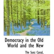 Democracy in the Old World and the New by The Suez Canal