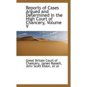 Reports of Cases Argued and Determined in the High Court of Chancery, Volume V by Great Britain Court of Chancery