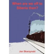 When Are We Off To Siberia Then? by Jan Skarzynski