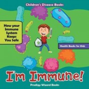 I'm Immune! How Your Immune System Keeps You Safe - Health Books for Kids - Children's Disease Books by Prodigy Wizard