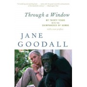 Through a Window: My Thirty Years with the Chimpanzees of Gombe, Paperback