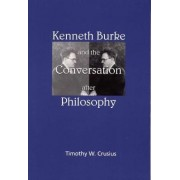 Kenneth Burke and the Conversation After Philosophy by Timothy W. Crusius