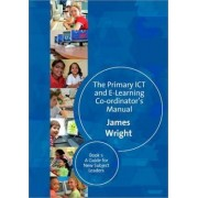The Primary ICT and e-Learning Co-Ordinator's Manual: Guide for New Subject Leaders Bk. 1 by James Wright