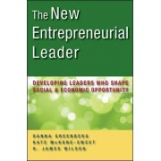 The New Entrepreneurial Leader: Developing Leaders Who Shape Social and Economic Opportunity by Danna Greenberg