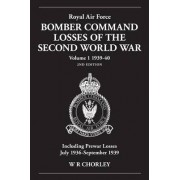 Royal Air Force Bomber Command Losses of the Second World War 1939-40: 2nd Edition Volume 1 by W.R. Chorley