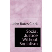 Social Justice Without Socialism by John Bates Clark