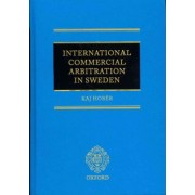 International Commercial Arbitration in Sweden by Prof. Dr Kaj Hober