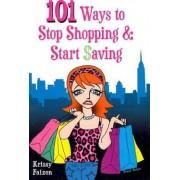 101 Ways to Stop Shopping and Start Saving by Krissy Falzon