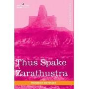 Thus Spake Zarathustra by Friedrich Wilhelm Nietzsche