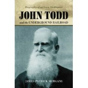 John Todd and the Underground Railroad by James Patrick Morgans