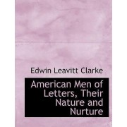 American Men of Letters, Their Nature and Nurture by Edwin Leavitt Clarke