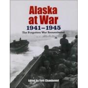 Alaska at War, 1941-1945 by Fern Chandonnet