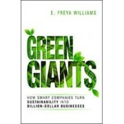 Green Giants: How Smart Companies Turn Sustainability into Billion- Dollar Businesses by E. Freya Williams