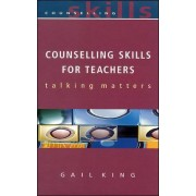 Counselling Skills for Teachers by Gail King