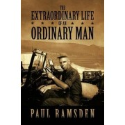 The Extraordinary Life of an Ordinary Man by Paul Ramsden