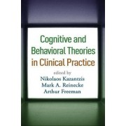 Cognitive and Behavioral Theories in Clinical Practice by Nikolaos Kazantzis