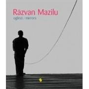 Răzvan Mazilu. Oglinzi/Mirrors.