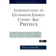 Introduction to Ultrahigh Energy Cosmic Ray Physics by Pierre Sokolsky