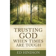 Trusting God When Times Are Tough by Ed Hindson