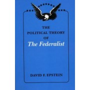 The Political Theory of The Federalist by David F. Epstein