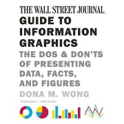 Dona M. Wong The Wall Street Journal Guide to Information Graphics: The Dos and Don'ts of Presenting Data, Facts, and Figures