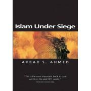 Islam Under Siege by Akbar S. Ahmed