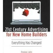 21st Century Advertising for New Home Builders by John Preston
