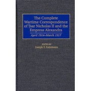 The Complete Wartime Correspondence of Tsar Nicholas II and the Empress Alexandra by Empress Alexandra