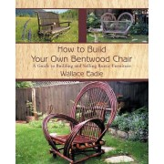 How to Build Your Own Bentwood Chair by Wallace Eadie