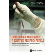 How To Read And Critique A Scientific Research Article: Notes To Guide Students Reading Primary Literature (With Teaching Tips For Faculty Members) by Foong May Yeong