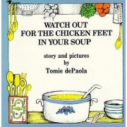 Watch out for the Chicken Feet in Your Soup by Tomie De Paola