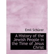 A History of the Jewish People in the Time of Jesus Christ by Emil Schrer