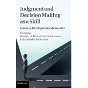 Judgment and Decision Making as a Skill by Mandeep K. Dhami