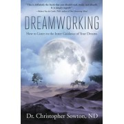 Dreamworking: How to Listen to the Inner Guidance of Your Dreams