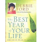 The Best Year Of Your Life: Dream It, Plan It, Live It by Debbie Ford