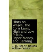 Hints on Wages, the Corn Laws, High and Low Prices, Paper-Money, and Banking by J H Renny