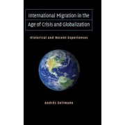 International Migration in the Age of Crisis and Globalization by Andres Solimano
