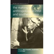 The Making of Anthropology in East and Southeast Asia by Joseph Bosco