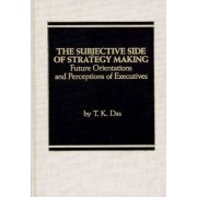 The Subjective Side of Strategy Making by T. K. Das
