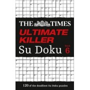 The Times Ultimate Killer Su Doku Book 6 by The Times Mind Games
