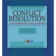 Conflict Resolution for Managers and Leaders: Trainer's Manual by CDR Associates