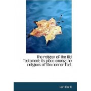 The Religion of the Old Testament; Its Place Among the Religions of the Nearer East by Karl Marti