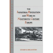 The Industrial Revolution and Work in Nineteenth-Century Europe by Lenard R. Berlanstein