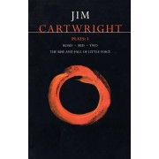 Cartwright Plays: Road, Bed, Two, Rise and Fall of Little Voice v.1 by Jim Cartwright