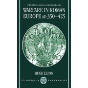 Warfare in Roman Europe, AD 350-425 by Visiting Assistant Professor of Classics and History Hugh Elton